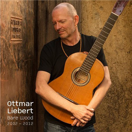 Ottmar Liebert Bare Wood (2014)